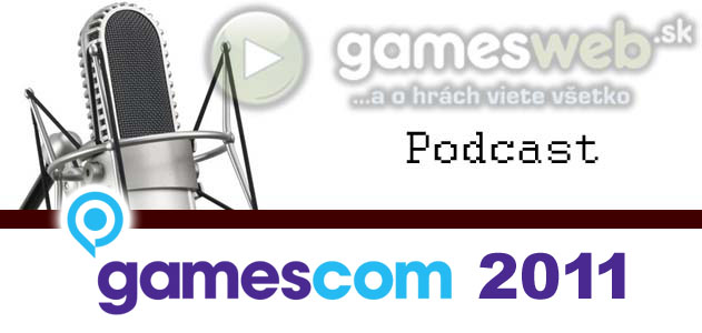 GamesWeb.sk podcast - GamesCom 2011